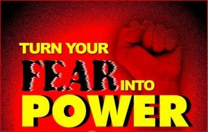 Turn Fear Into Power