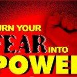 Turn Fear Into Power